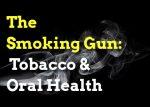 The Smoking Gun: Tobacco & Oral Health